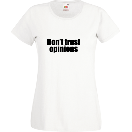 Don\'t trust opinions