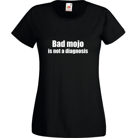 Bad mojo is not diagnosis