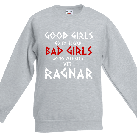 Dziecięca bluza Good Girls Go to Heaven, Bad Girls Go To Valhalla with Ragnar