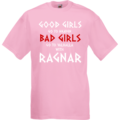Koszulka Good Girls Go to Heaven, Bad Girls Go To Valhalla with Ragnar