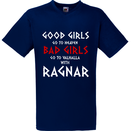Koszulka V-neck Good Girls Go to Heaven, Bad Girls Go To Valhalla with Ragnar