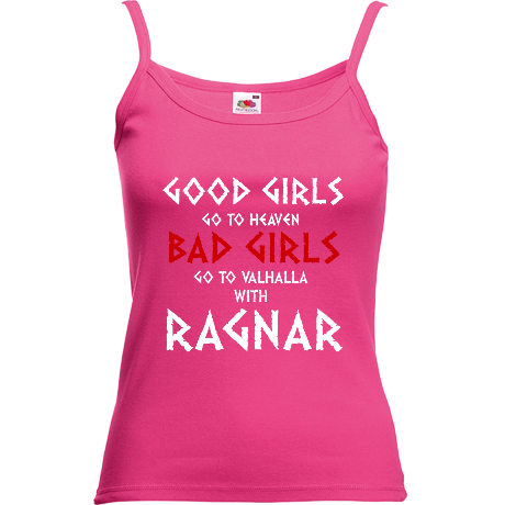 Koszulka na ramiączkach Good Girls Go to Heaven, Bad Girls Go To Valhalla with Ragnar
