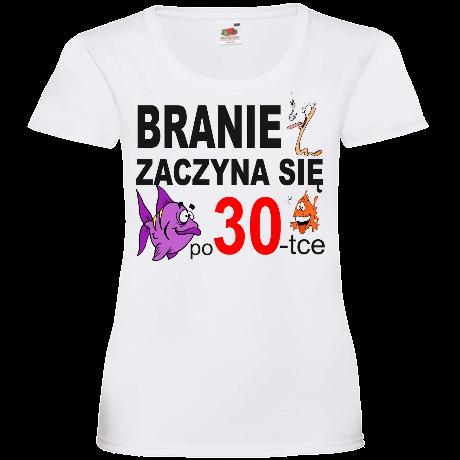 307bb4b6f ... Koszulka damska prezent na 30 urodziny Branie zaczyna się po 30-tce