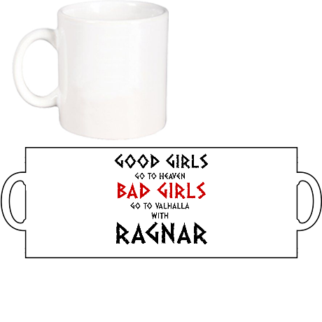 Kubek Good Girls Go to Heaven, Bad Girls Go To Valhalla with Ragnar