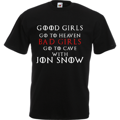 Koszulka z nadrukiem Good Girls Go to Heaven, Bad Girls Go To Cave with Jon Snow
