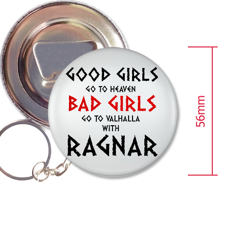 Otwieracz do piwa Good Girls Go to Heaven, Bad Girls Go To Valhalla with Ragnar