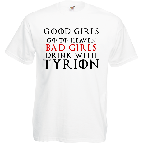 Koszulka Good Girls Go to Heaven, Bad Girls Drink with Tyrion