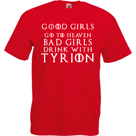 Koszulka z nadrukiem Good Girls Go to Heaven, Bad Girls Drink with Tyrion