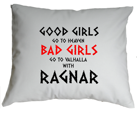 Poduszka Good Girls Go to Heaven, Bad Girls Go To Valhalla with Ragnar
