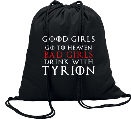 Worek z nadrukiem Good Girls Go to Heaven, Bad Girls Drink with Tyrion