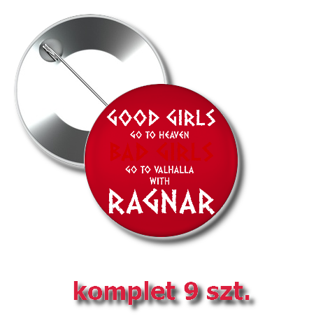 Przypinki Good Girls Go to Heaven, Bad Girls Go To Valhalla with Ragnar