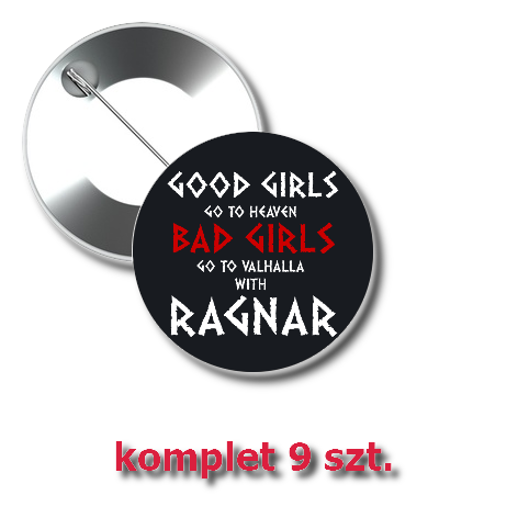 Przypinki z nadrukiem Good Girls Go to Heaven, Bad Girls Go To Valhalla with Ragnar