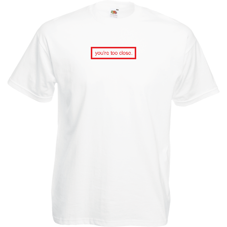Koszulka you're too close