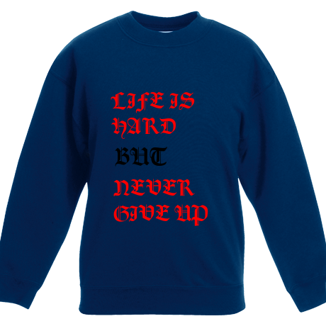 Dziecięca bluza NR 2 ''LIFE IS HARD BUT NEVER GIVE UP''