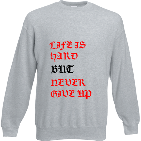 Bluza NR 2 ''LIFE IS HARD BUT NEVER GIVE UP''