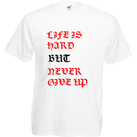 Koszulka NR 2 ''LIFE IS HARD BUT NEVER GIVE UP''