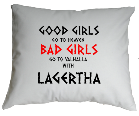Poduszka Good Girls Go To Haven Bad Girls Go To Valhalla With Lagertha