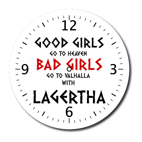Zegar Good Girls Go To Haven Bad Girls Go To Valhalla With Lagertha
