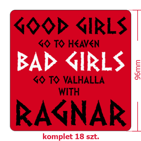 Naklejki Good Girls Go To Haven Bad Girls Go To Valhalla With Ragnar
