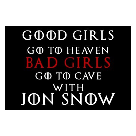 Blacha Good Girls Go To Heaven Bad Girls Go To Cave With Jon Snow