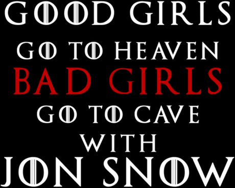 Nadruk Good Girls Go to Heaven, Bad Girls Go To Cave with Jon Snow