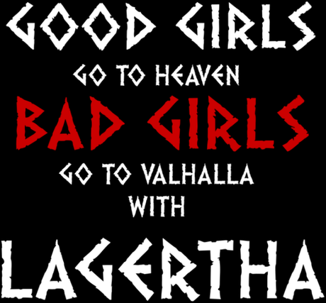 Nadruk Good Girls Go to Heaven, Bad Girls Go To Valhalla with Lagertha