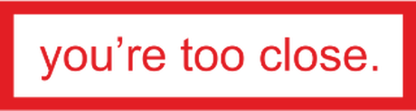 Nadruk you're too close