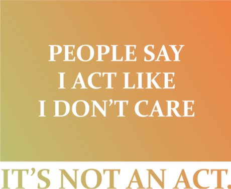 Nadruk people say i act like i don't care. it's not an act.
