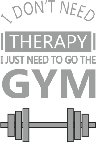 Nadruk i don't need therapy, i just neet to go the gym