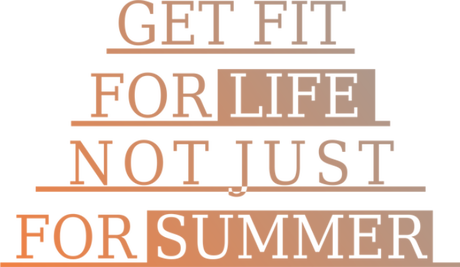 Nadruk get fit for life, not just for summer