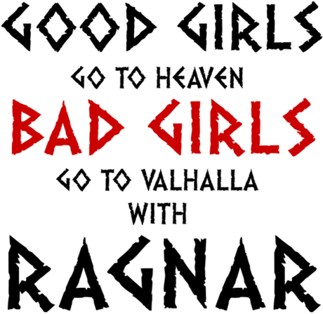 Nadruk Good Girls Go To Haven Bad Girls Go To Valhalla With Ragnar