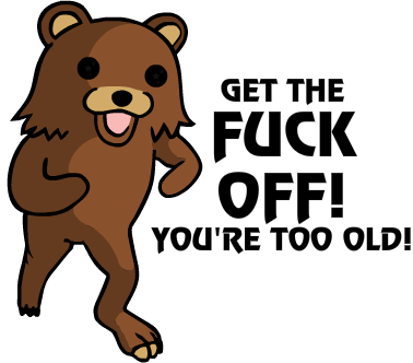 Nadruk Pedobear - you're too old