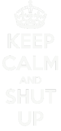 Nadruk KEEP CALM AND SHUT UP