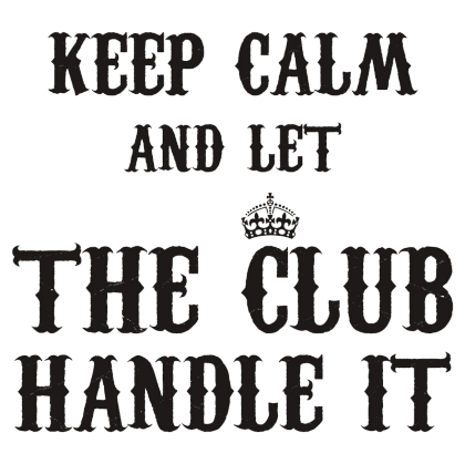 Nadruk Keep Calm and Let the Club Handle It